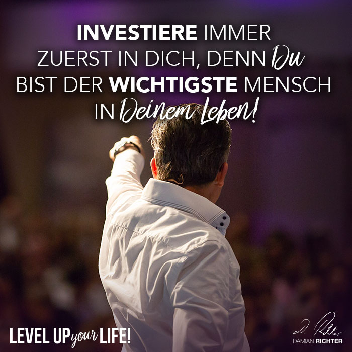 Investiere immer zuerst in Dich, denn Du bist der wichtigste Mensch in Deinem Leben
