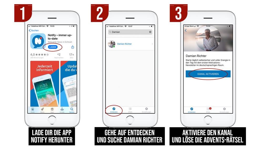 1. lade die App Notify herunter 2. Gehe auf Entdecken und suche Damian Richter 3. Aktiviere den Kanal und löse die Advents-Rätsel