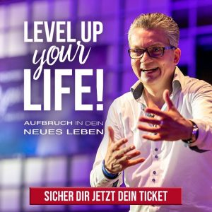 Level up your Life - Sicher Dir Dein Ticket