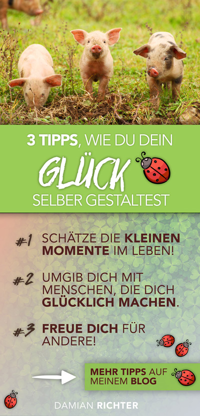 3 Tipps, wie du dein Glück selber gestaltest